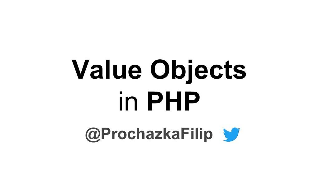 Value Objects in PHP @ProchazkaFilip