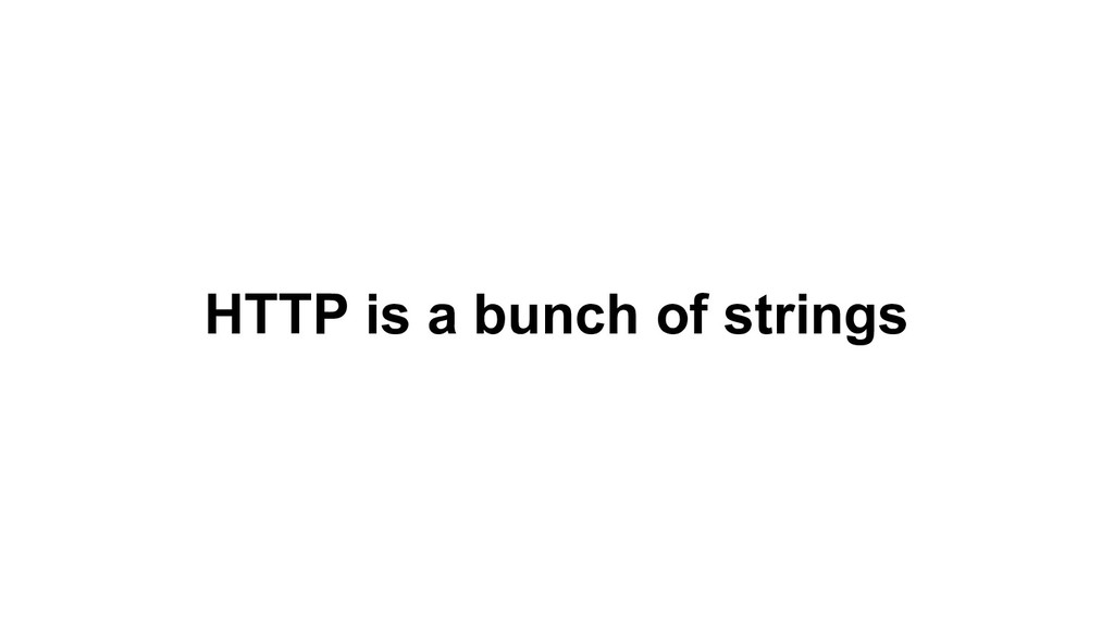 HTTP is a bunch of strings