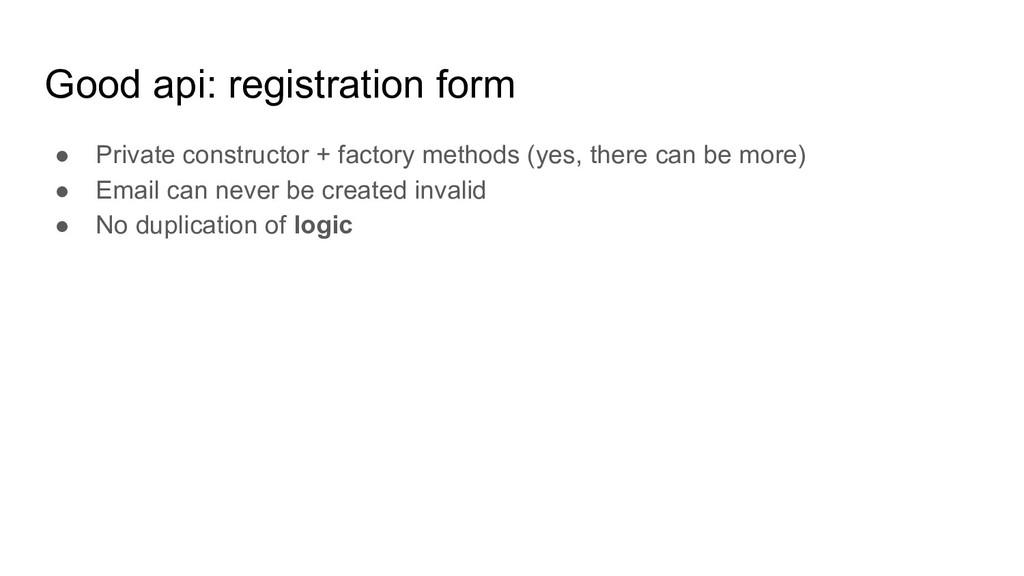 Good api: registration form ● Private construct...