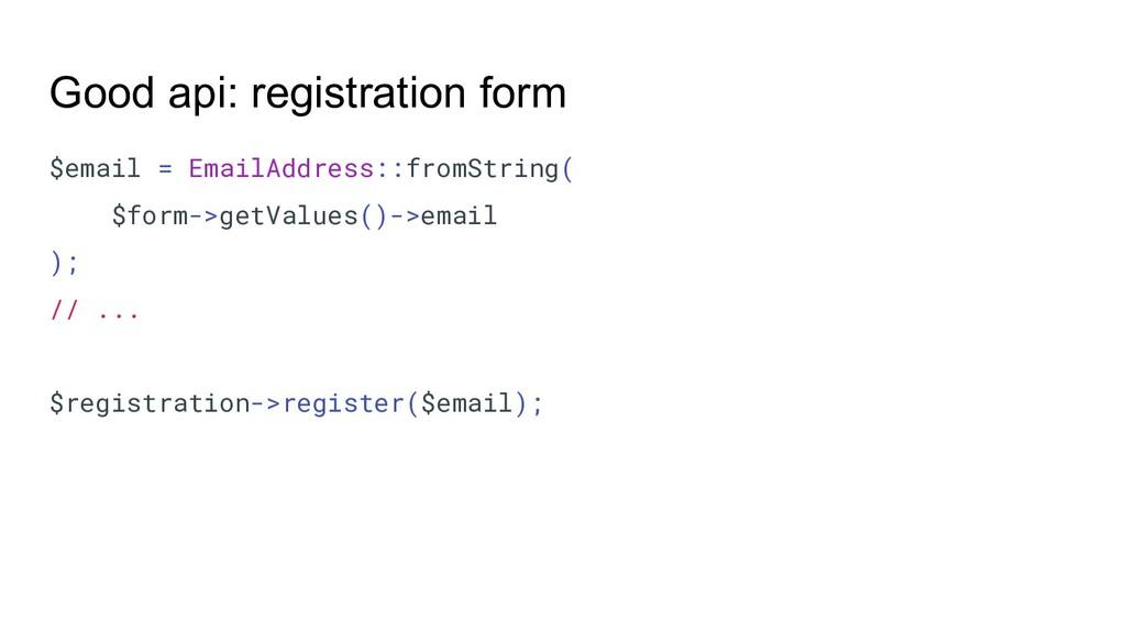 Good api: registration form $email = EmailAddre...
