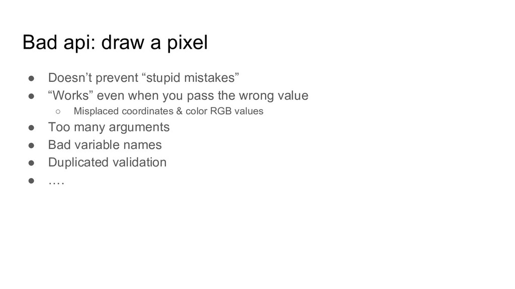"""Bad api: draw a pixel ● Doesn't prevent """"stupid..."""