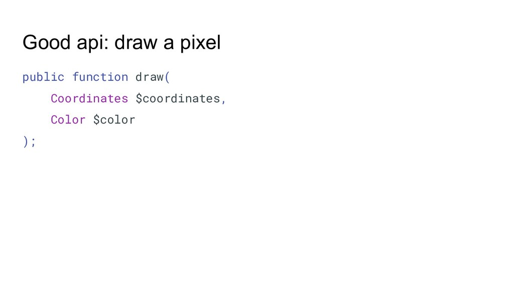 Good api: draw a pixel public function draw( Co...