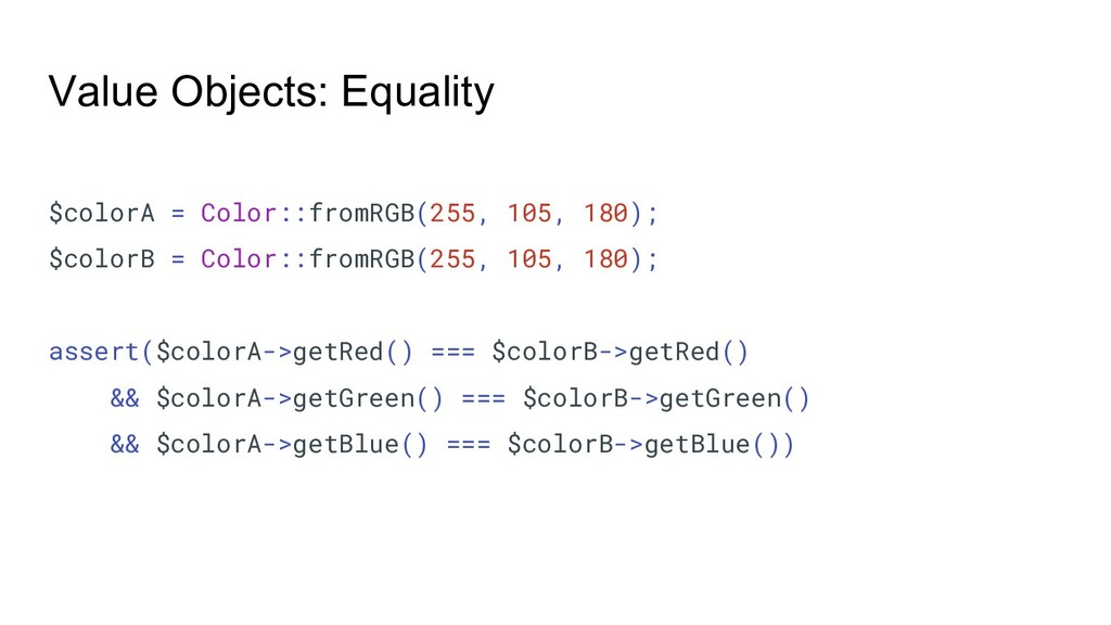 Value Objects: Equality $colorA = Color::fromRG...