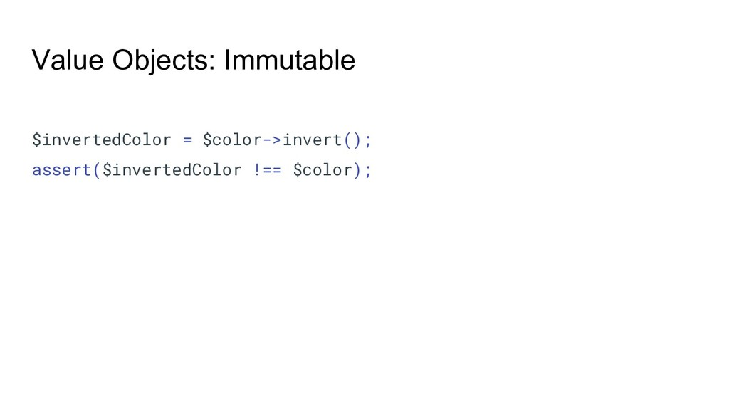 Value Objects: Immutable $invertedColor = $colo...