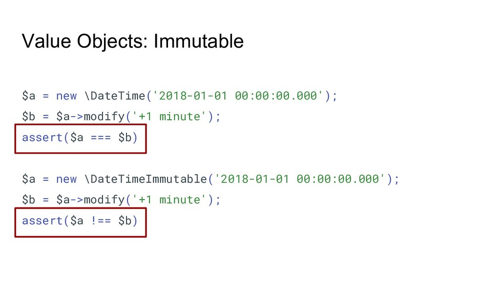 Value Objects: Immutable $a = new \DateTime('20...