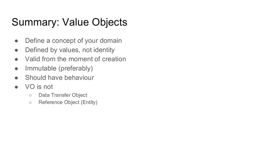 Summary: Value Objects ● Define a concept of yo...
