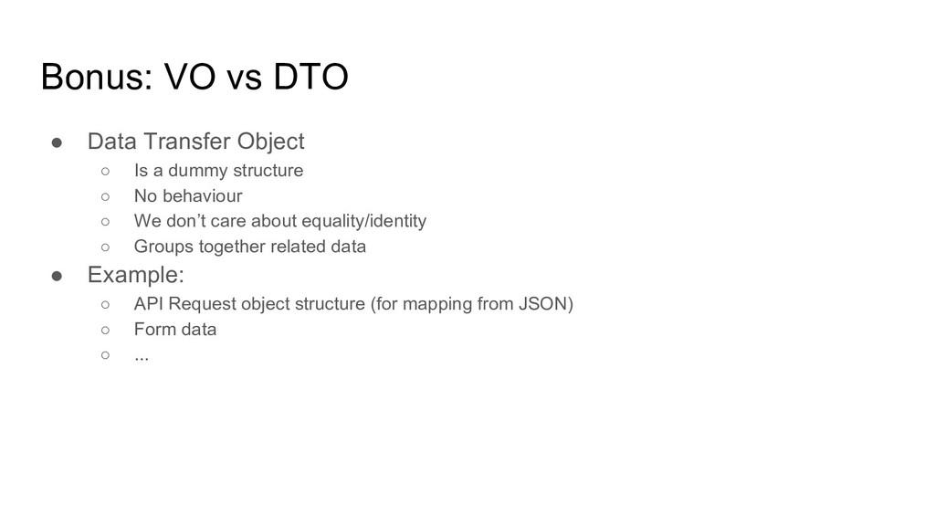 Bonus: VO vs DTO ● Data Transfer Object ○ Is a ...