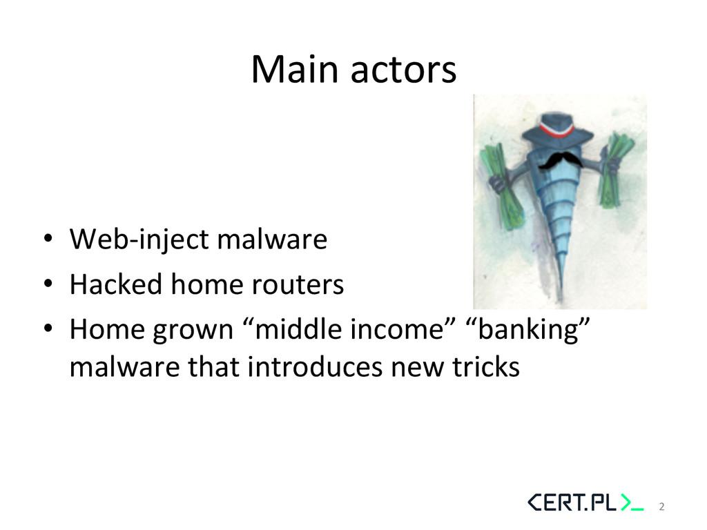 Main actors  • Web-‐inject malware...