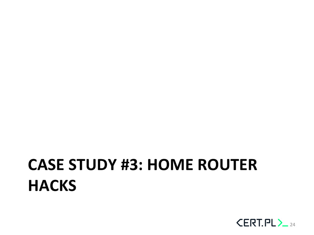 CASE STUDY #3: HOME ROUTER  HACK...