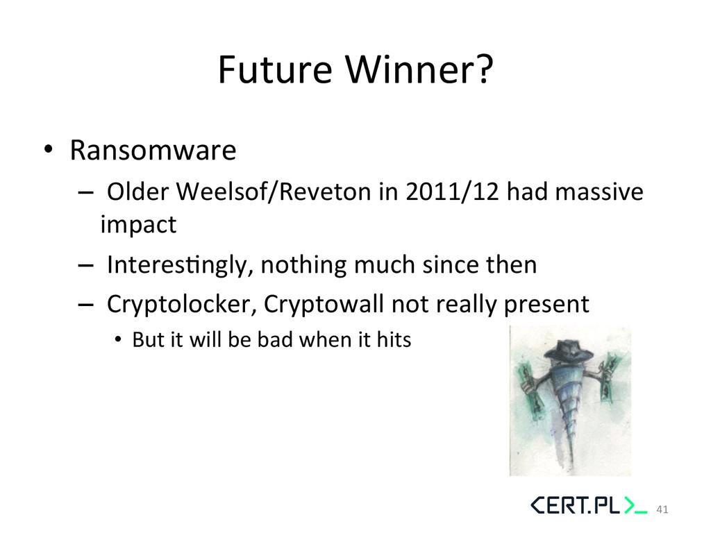 Future Winner?   • Ransomware  –...