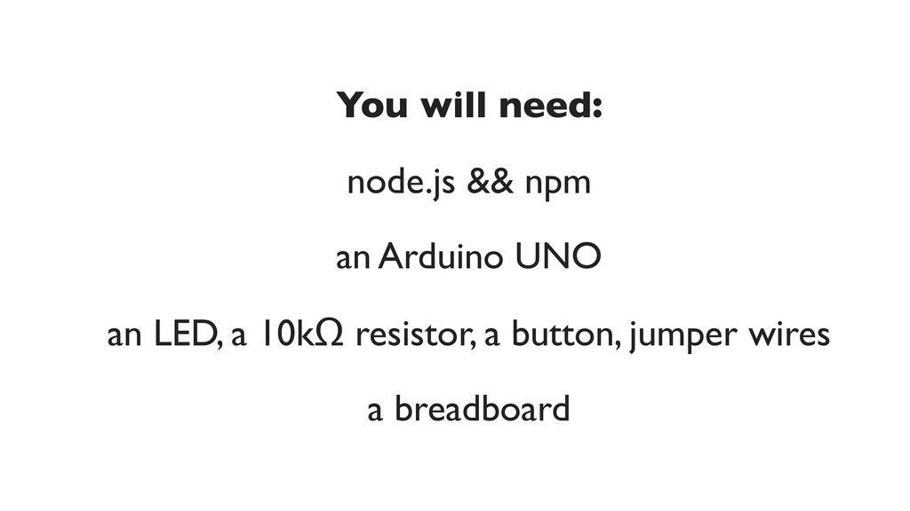 You will need: node.js && npm an Arduino UNO an...