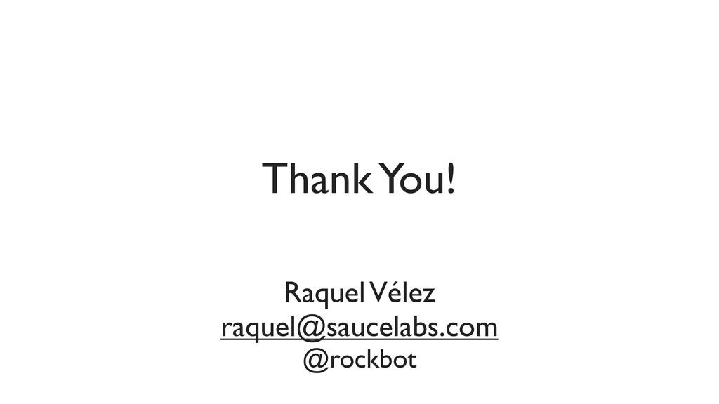 Raquel Vélez raquel@saucelabs.com @rockbot Than...