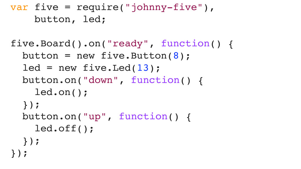 """var five = require(""""johnny-five""""), button, led;..."""