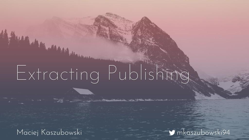 mkaszubowski94 Maciej Kaszubowski Extracting Pu...