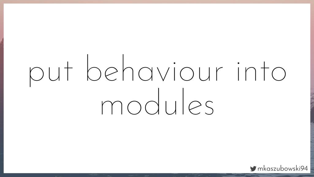 mkaszubowski94 put behaviour into modules