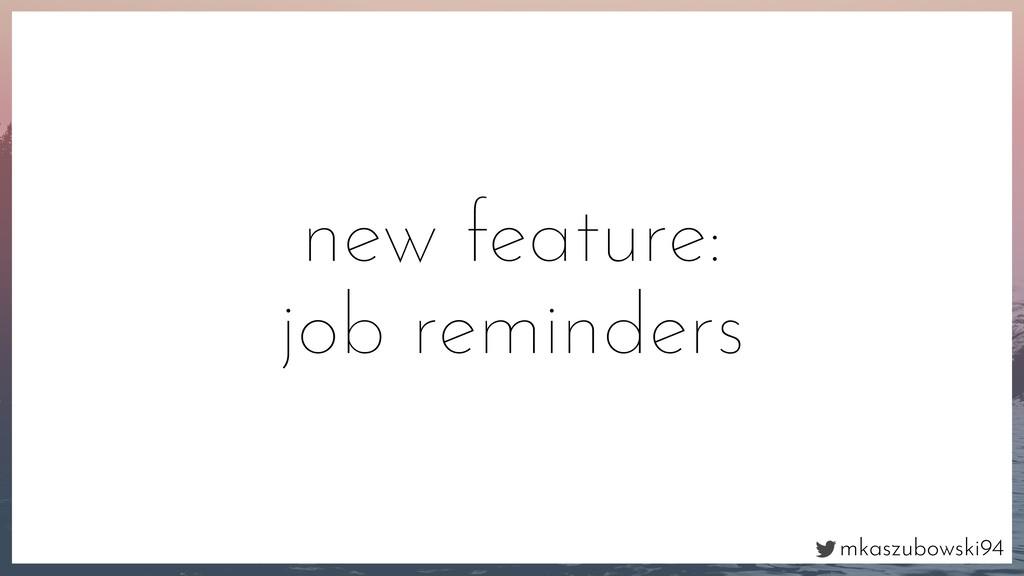mkaszubowski94 new feature: job reminders
