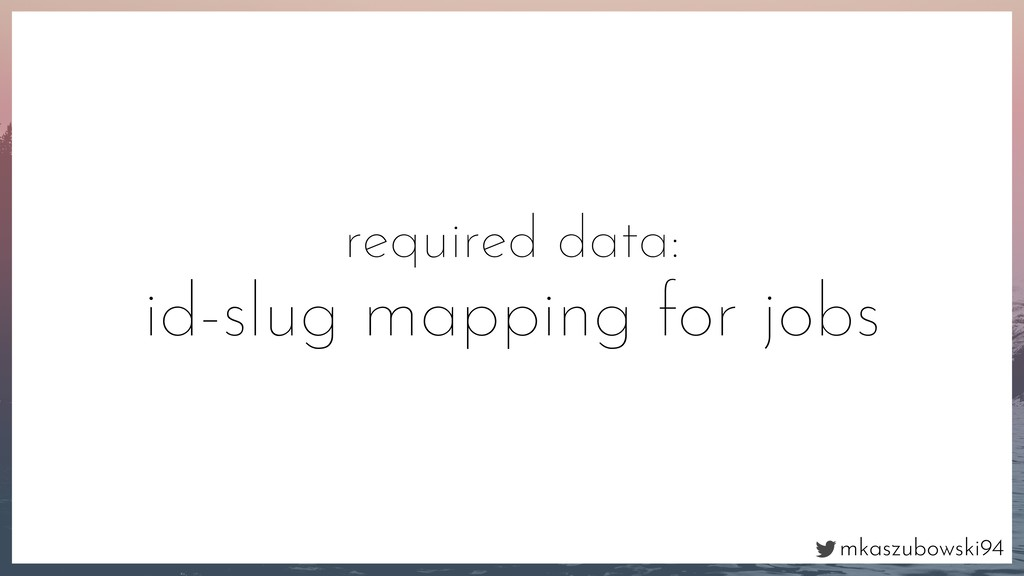 mkaszubowski94 required data: id-slug mapping f...