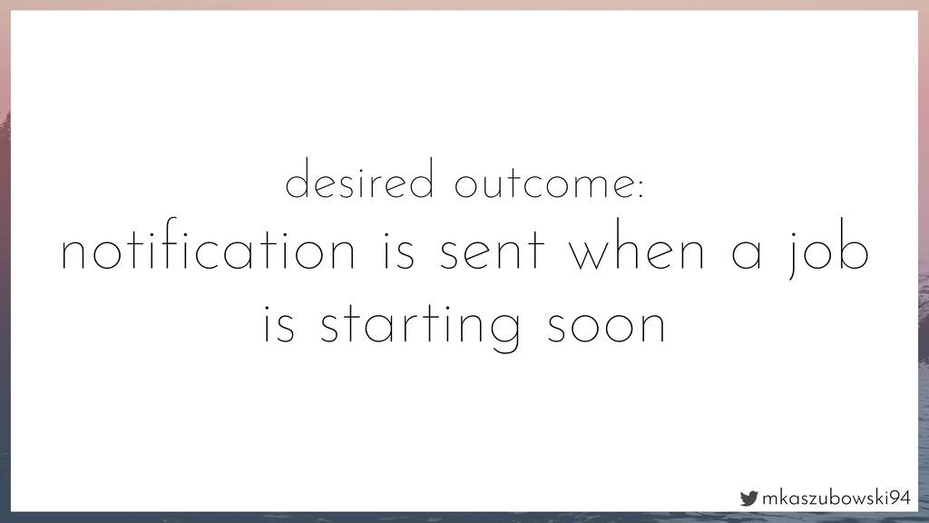 mkaszubowski94 desired outcome: notification is ...