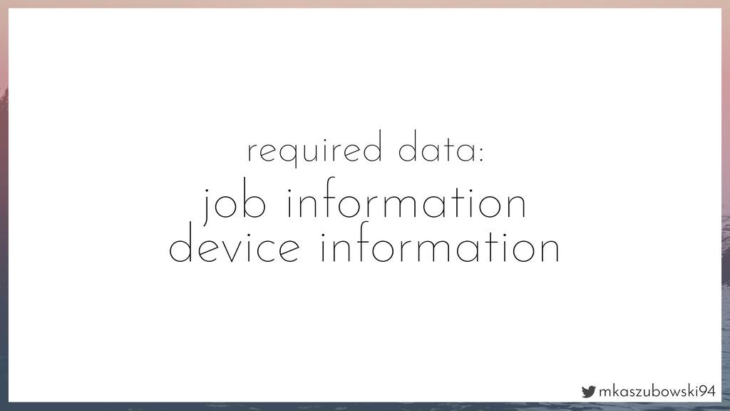 mkaszubowski94 required data: job information d...