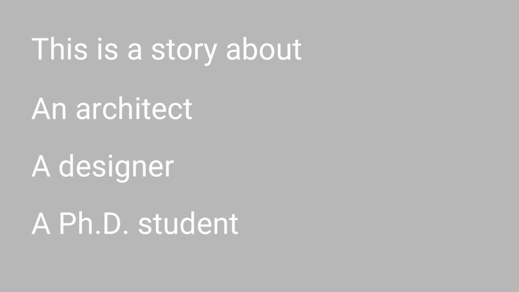 This is a story about An architect A designer A...