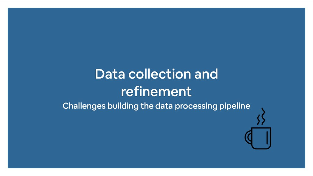 Data collection and refinement Challenges build...