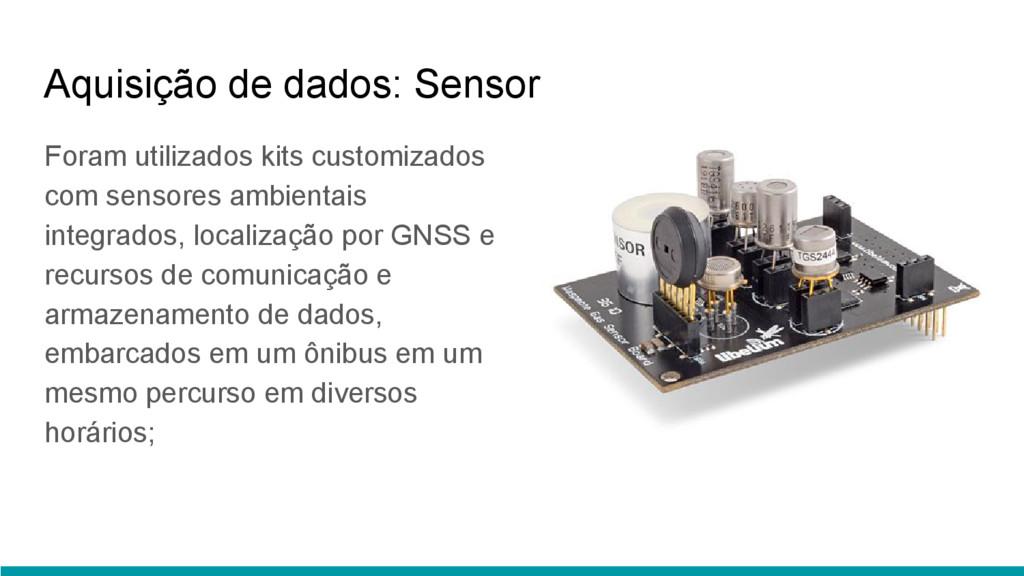 Aquisição de dados: Sensor Foram utilizados kit...