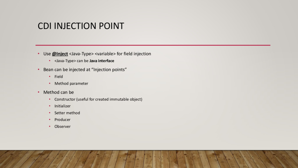 CDI INJECTION POINT • Use @Inject <Java-Type> <...
