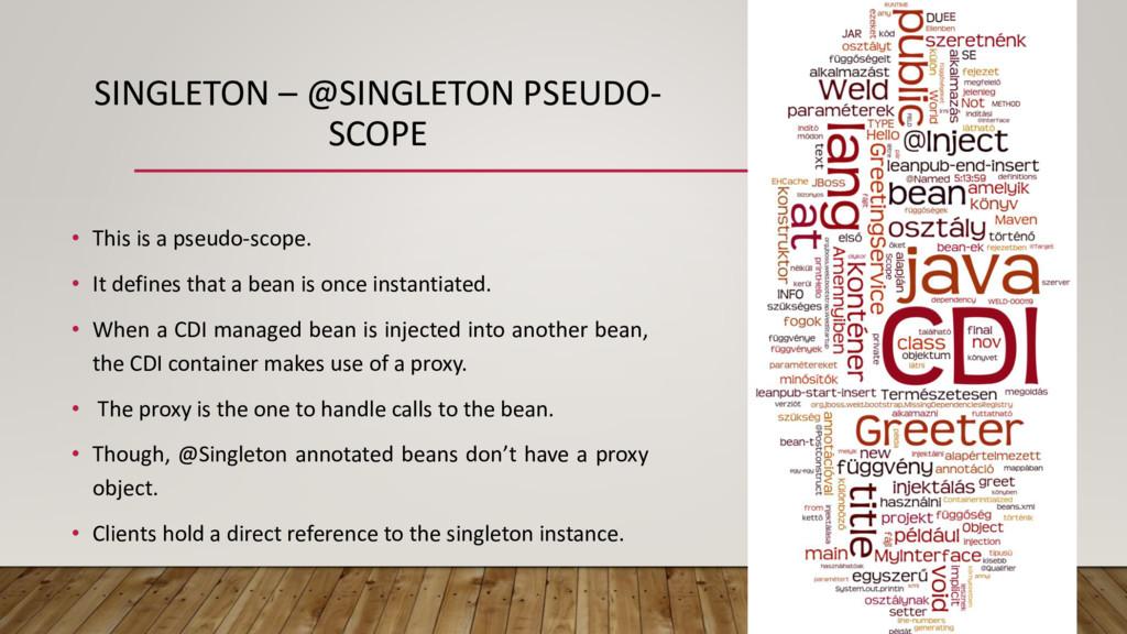 SINGLETON – @SINGLETON PSEUDO- SCOPE • This is ...