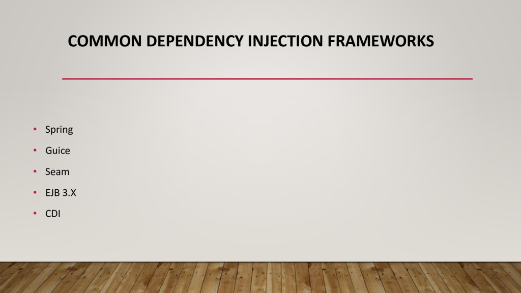 COMMON DEPENDENCY INJECTION FRAMEWORKS • Spring...