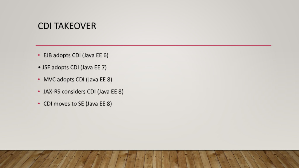 CDI TAKEOVER • EJB adopts CDI (Java EE 6) • JSF...