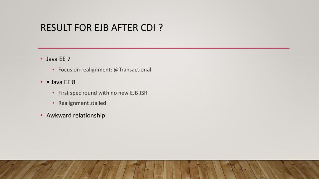 RESULT FOR EJB AFTER CDI ? • Java EE 7 • Focus ...