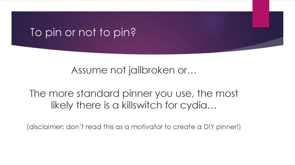 To pin or not to pin? Assume not jailbroken or…...