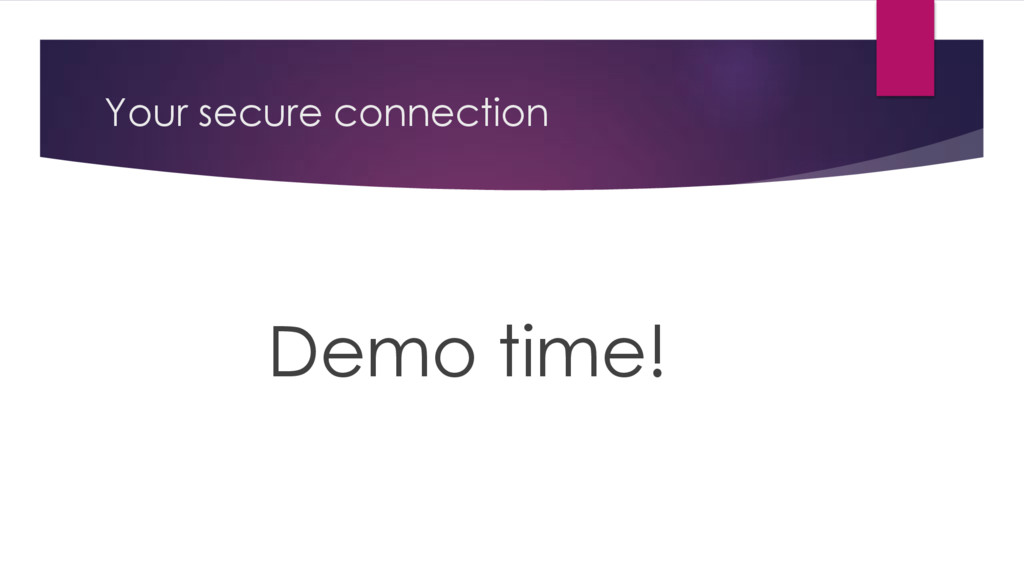 Your secure connection Demo time!