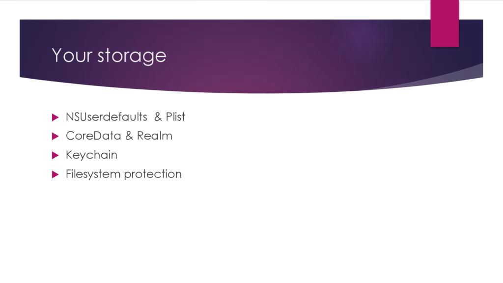 Your storage u NSUserdefaults & Plist u CoreDat...