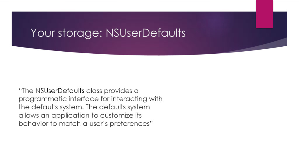 """Your storage: NSUserDefaults """"The NSUserDefault..."""