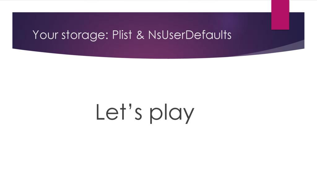 Your storage: Plist & NsUserDefaults Let's play