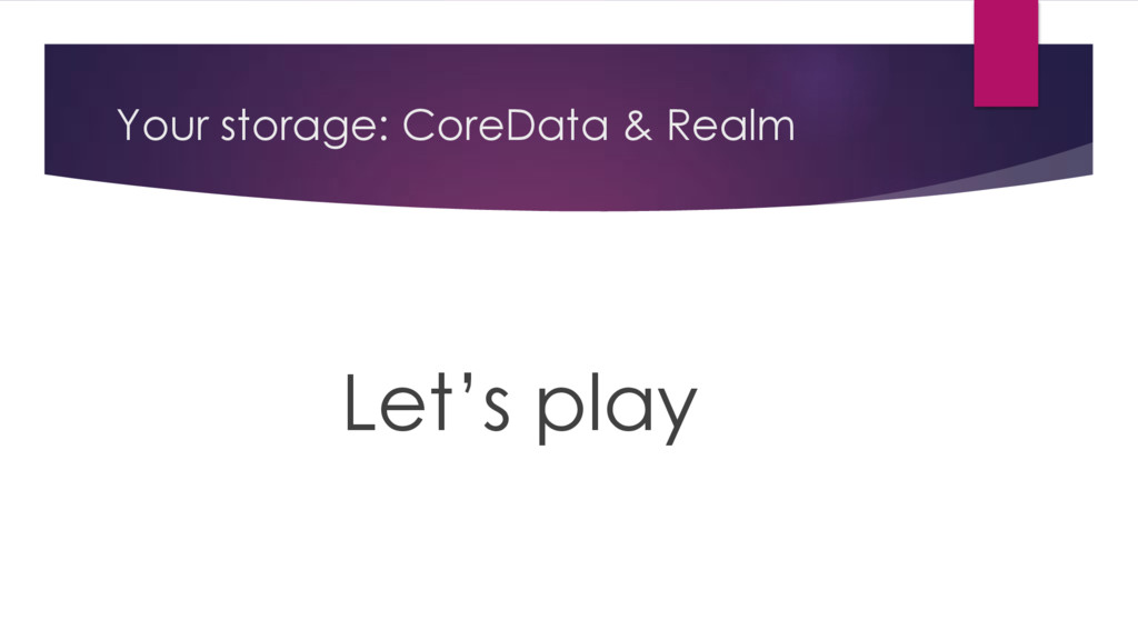 Your storage: CoreData & Realm Let's play