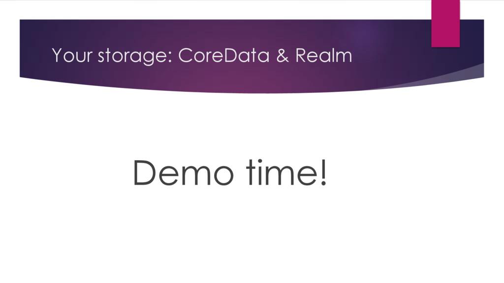 Your storage: CoreData & Realm Demo time!