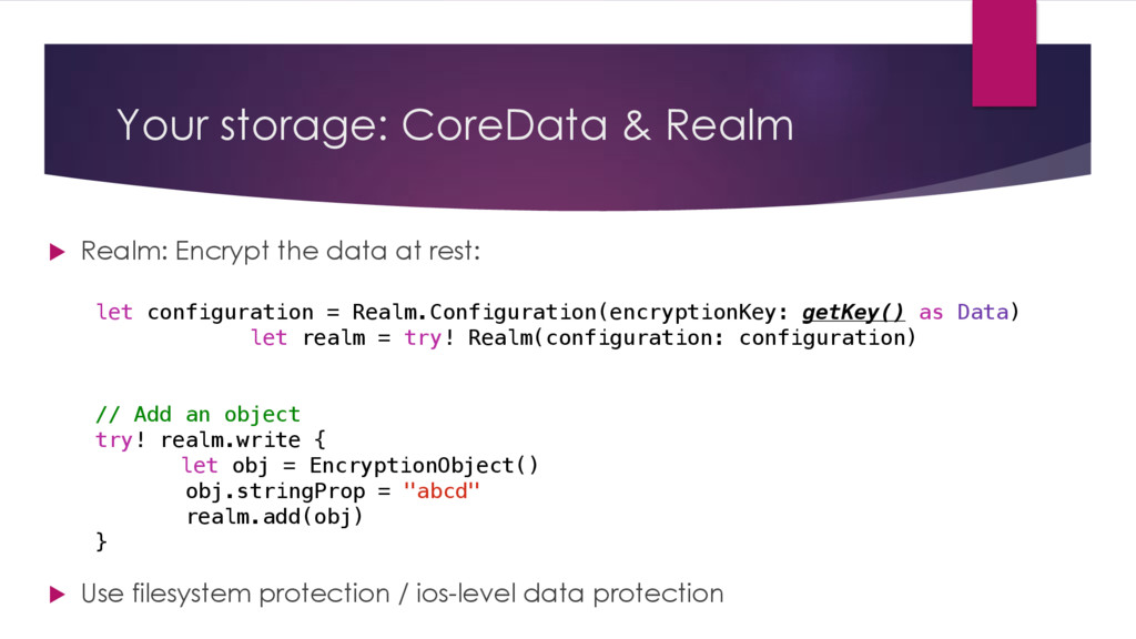 Your storage: CoreData & Realm u Realm: Encrypt...