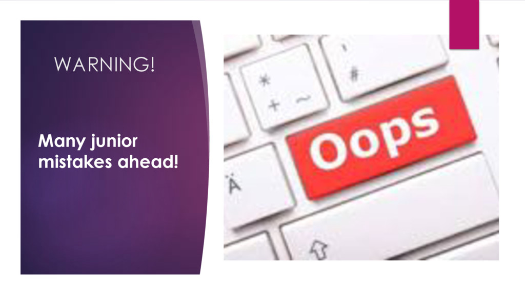 WARNING! Many junior mistakes ahead!