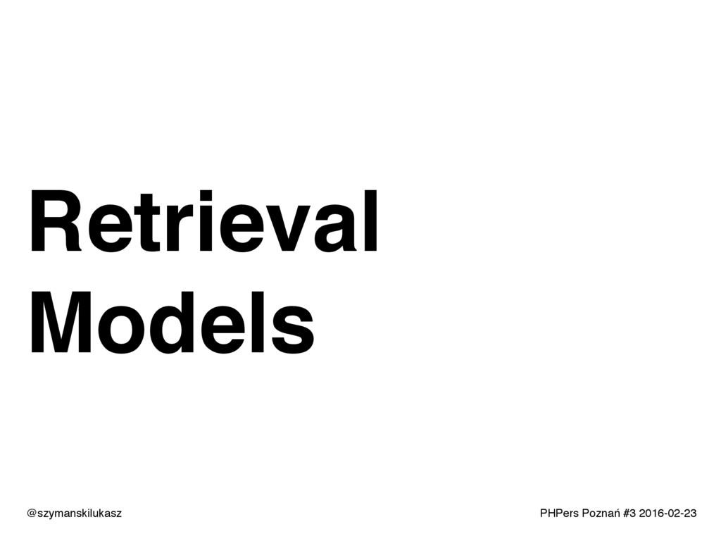 PHPers Poznań #3 2016-02-23 Retrieval Models @s...