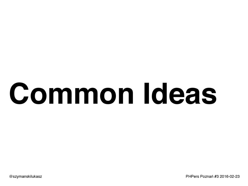 PHPers Poznań #3 2016-02-23 Common Ideas @szyma...