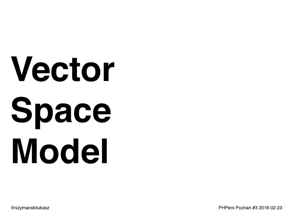 PHPers Poznań #3 2016-02-23 Vector Space Model ...