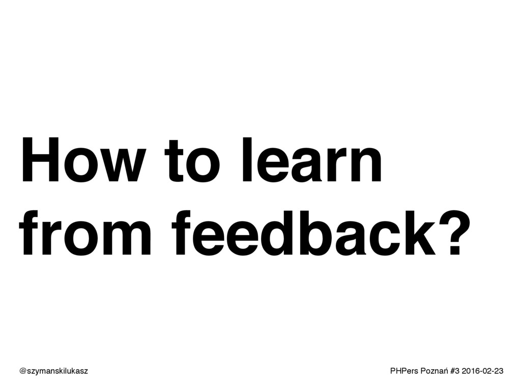 PHPers Poznań #3 2016-02-23 How to learn from f...