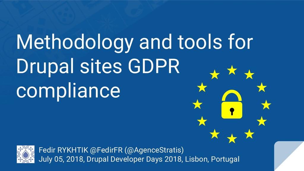 Methodology and tools for Drupal sites GDPR com...