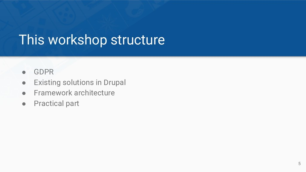 This workshop structure ● GDPR ● Existing solut...