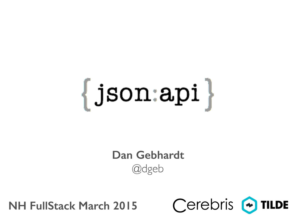 Dan Gebhardt   @dgeb NH FullStack March 2015
