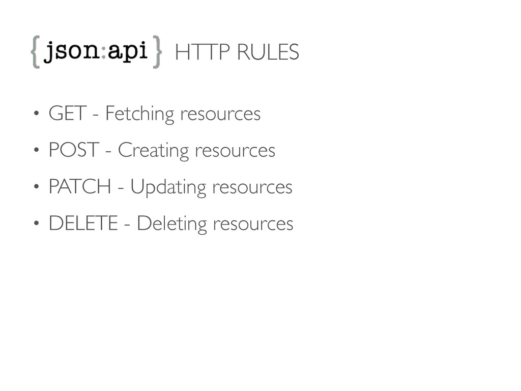 HTTP RULES • GET - Fetching resources  • POST...