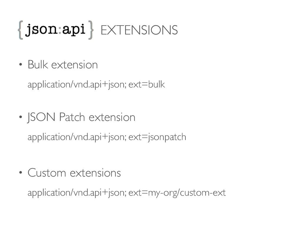EXTENSIONS • Bulk extension application/vnd.ap...