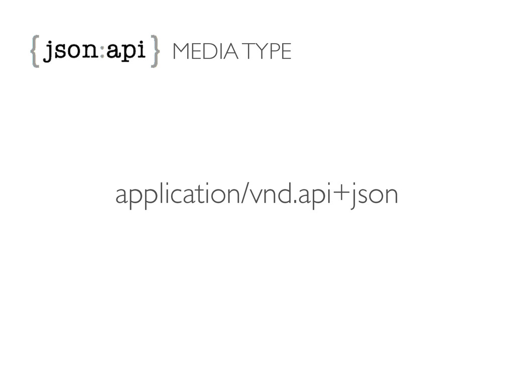 MEDIA TYPE application/vnd.api+json